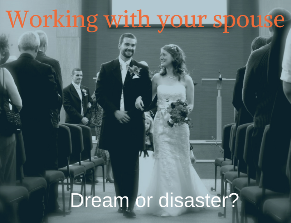 Working with your spouse: Dream or Disaster?