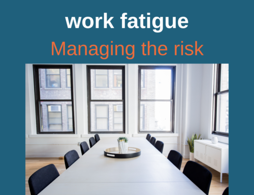 Return to work & work fatigue – managing the risk.